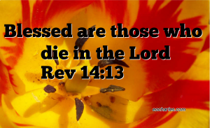Blessed are those who die in the Lord