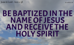 Be baptized in the name of Jesus and receive the Holy Spirit
