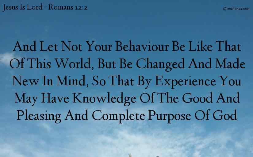 Do not behave like the world, but according to the purpose of God