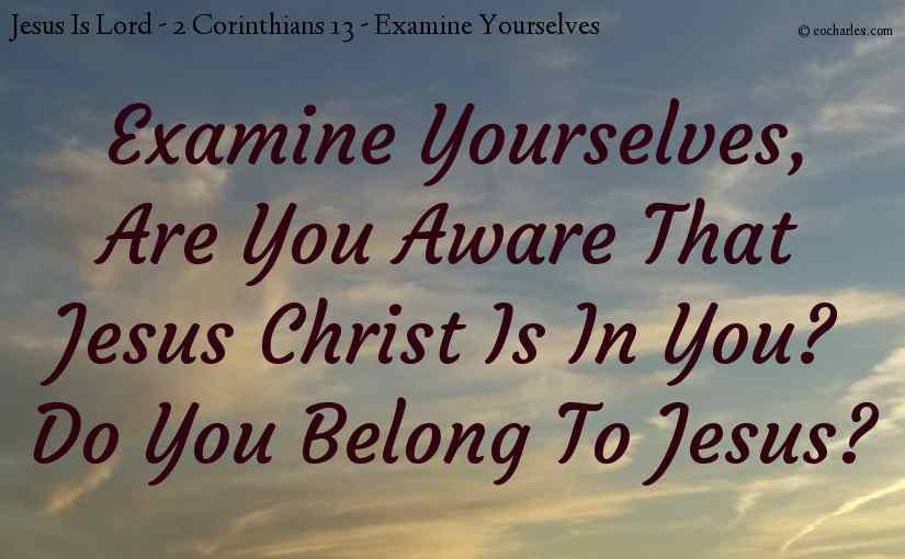 Examine yourselves.