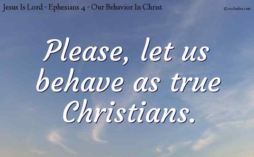 Please behave as true Christians.