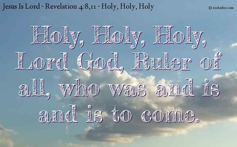 Holy, Holy, Holy, Lord God, Ruler of all, who was and is and is to come.