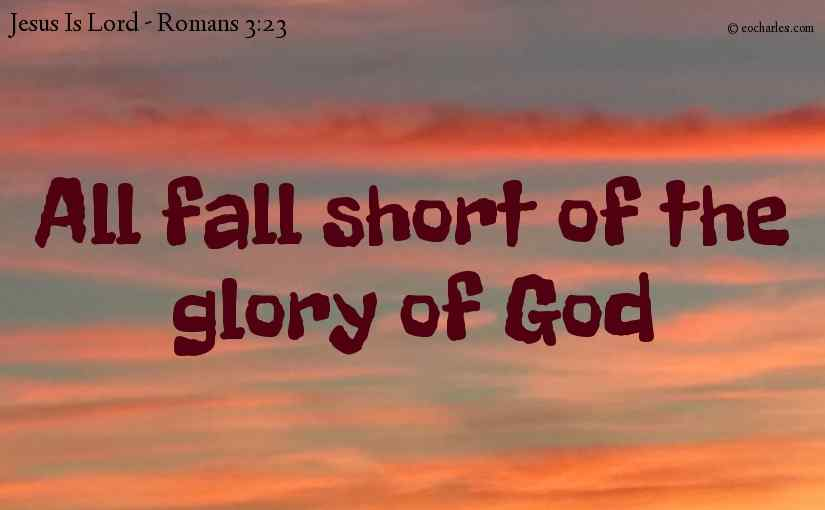 All fall short of the glory of God
