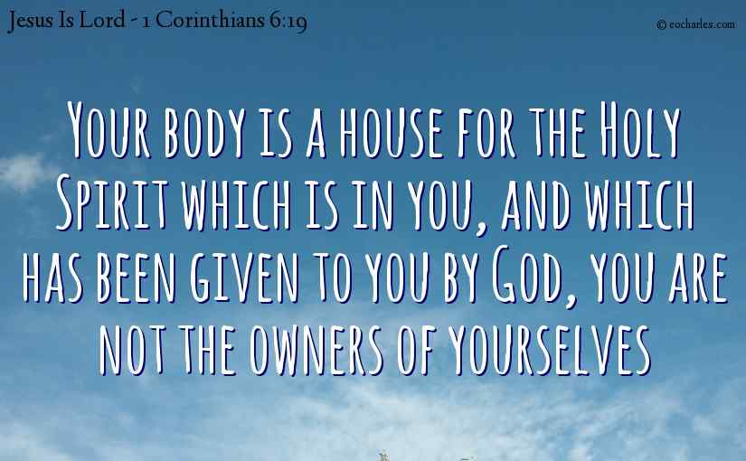 Your body is a house for the Holy Spirit