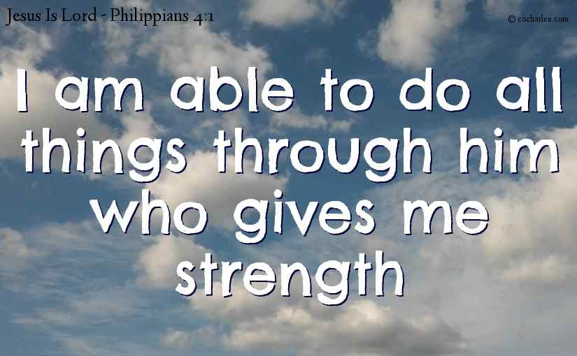 I am able to do all things through Jesus Christ.