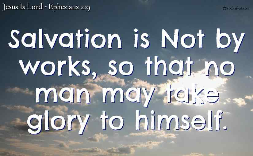 Salvation is not by works.