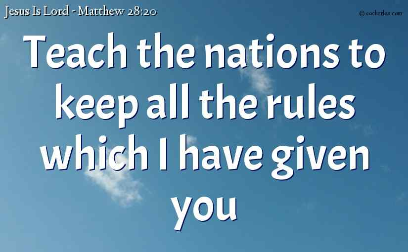 Teach the nations to keep all the rules which I have given you