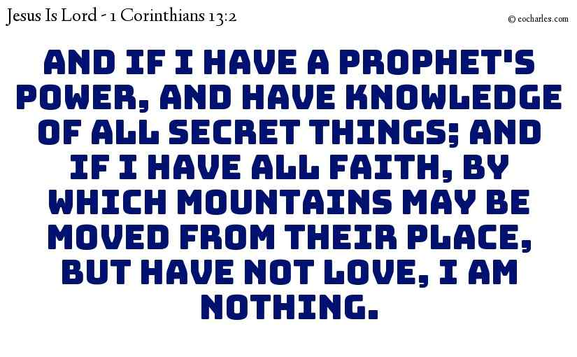 The Supremacy Of Love Over Prophesies, Knowledge And Faith.