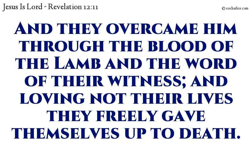 And we overcome by the blood of the Lamb