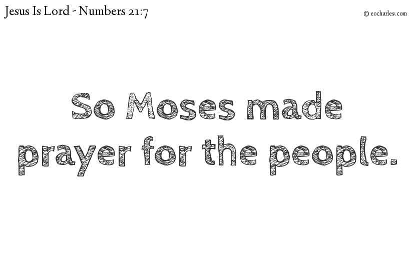 So Moses made prayer for the people.