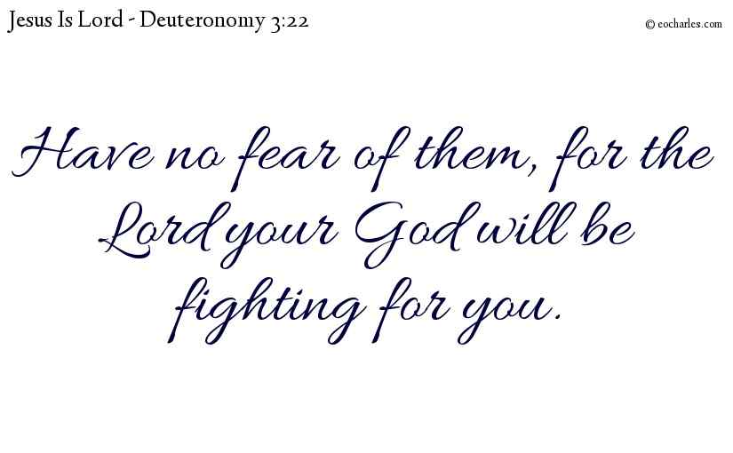 Have No Fear, The Lord Our God Fights For Us.