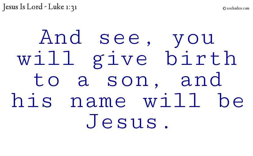 And see, you will give birth to a son, and his name will be Jesus.