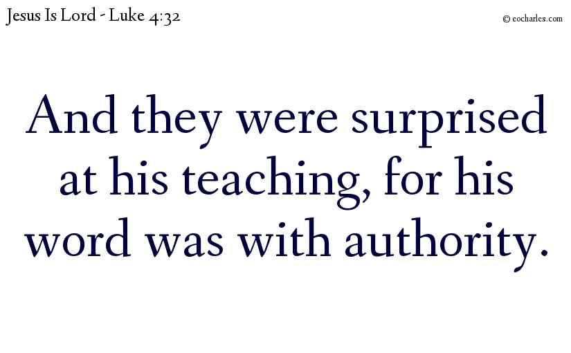 And they were surprised at his teaching, for his word was with authority.