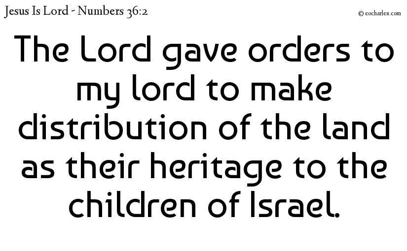 The Lord Gave Instructions As To The Inheritance Of His Children.