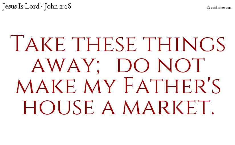 Be obedient, do not trade at my Father's house.