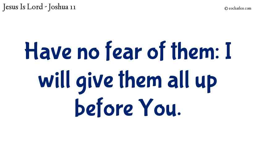 Have no fear of them: I will give them all up before You.
