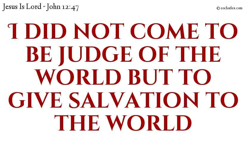 Jesus comes to save, not to judge