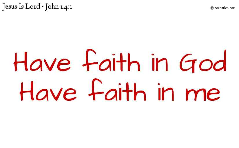 Have faith in God Have faith in me