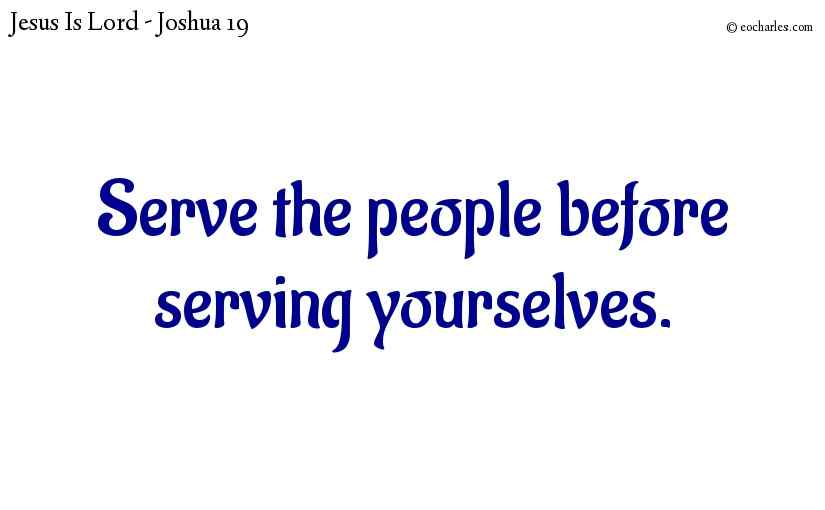 Serve the people before serving yourselves.
