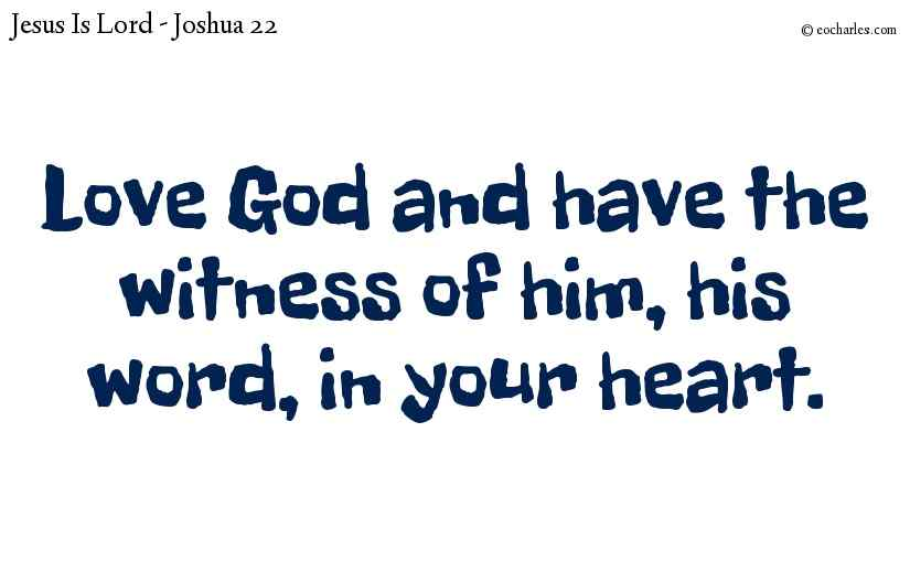 Love God and have the witness of him, his word, in your heart.