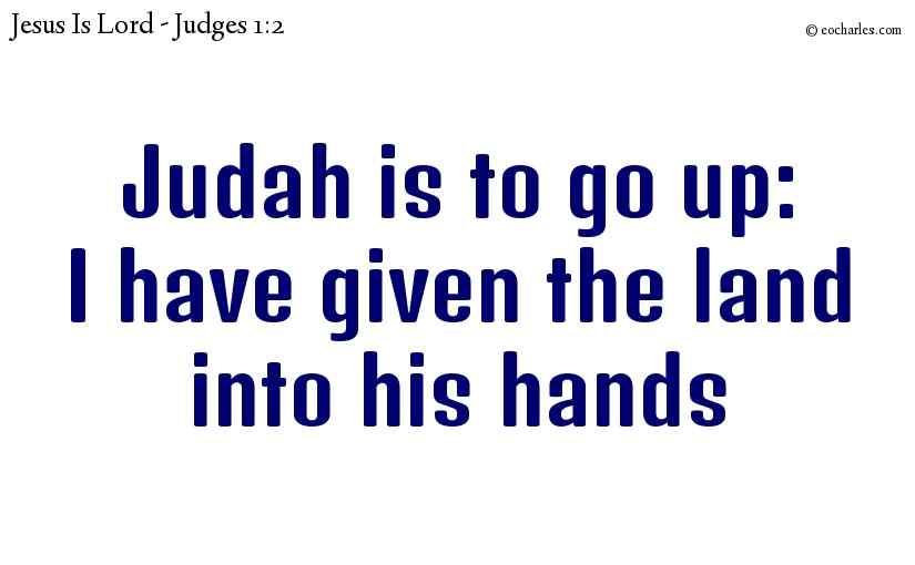 Judah is to go up: I have given the land into his hands