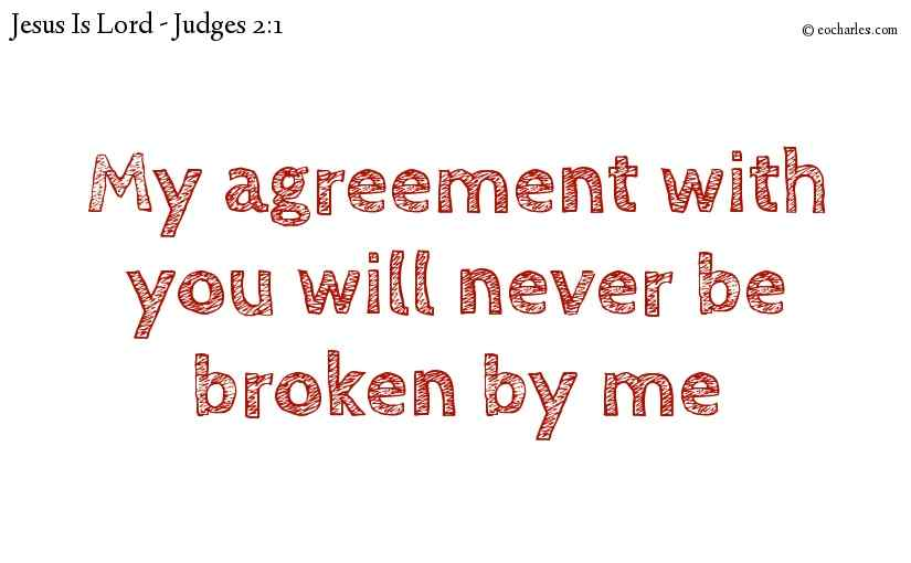My agreement with you will never be broken by me