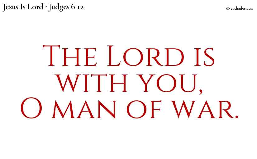 The Lord is with you, O man of war.