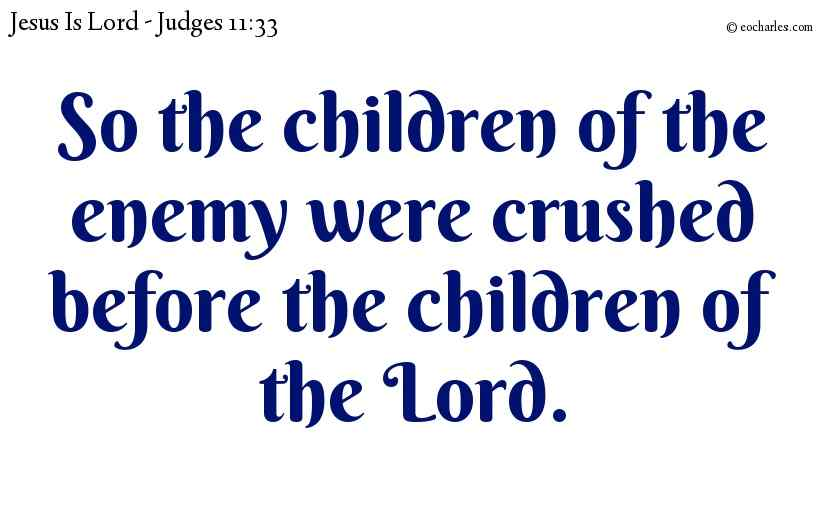 So the children of the enemy were crushed before the children of the Lord.