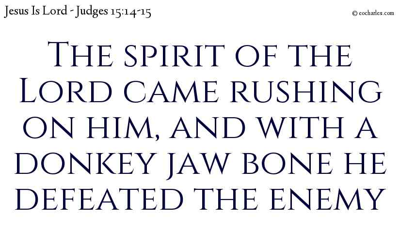 By the Spirit Of The Lord, he defeated his enemies