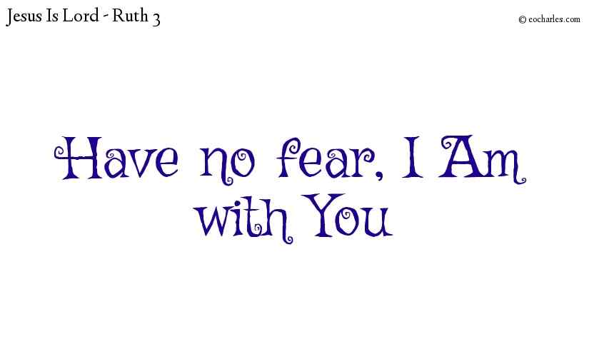 Have no fear, I am with you