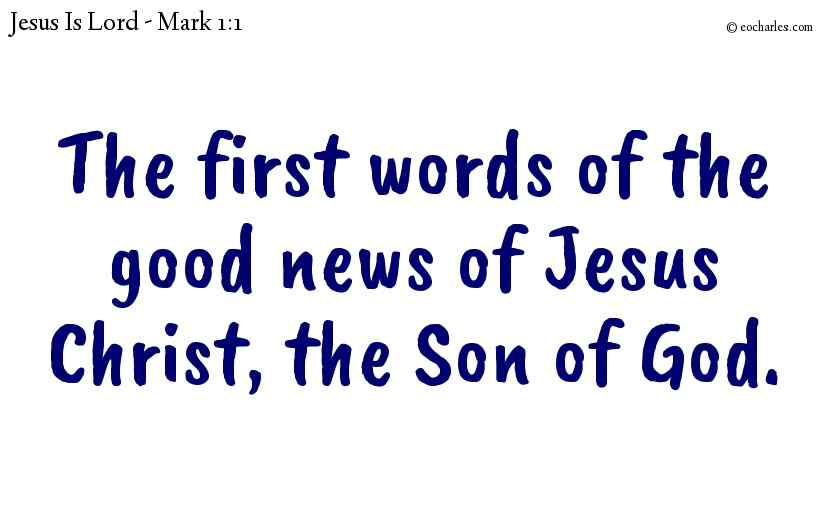 The first words of the good news of Jesus Christ, the Son of God.