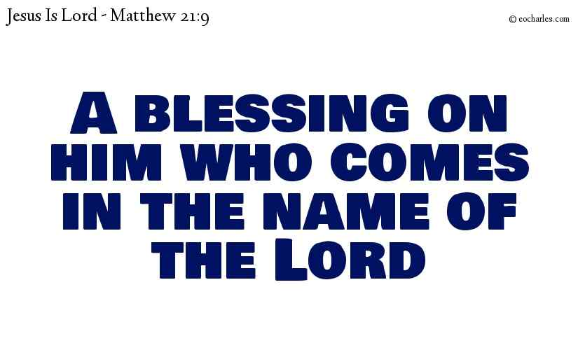 A blessing on him who comes in the name of the Lord