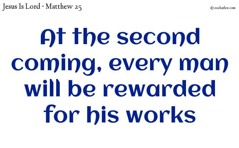 When Jesus returns, every man will be rewarded for his works