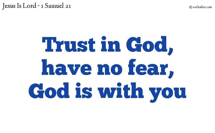 Have no fear, be aware of the presence of the Lord