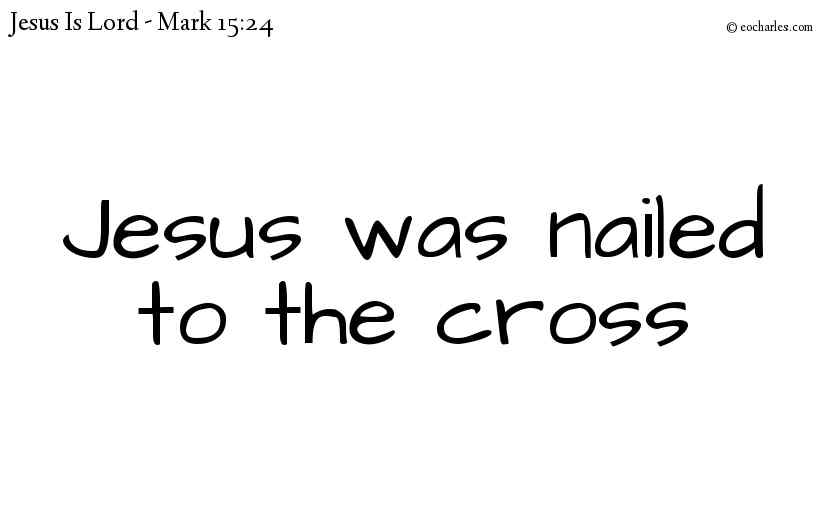 Jesus was nailed to the cross