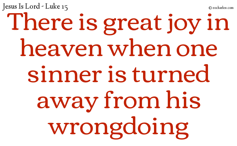 Joy in heaven when one sinner is turned away from his wrongdoing
