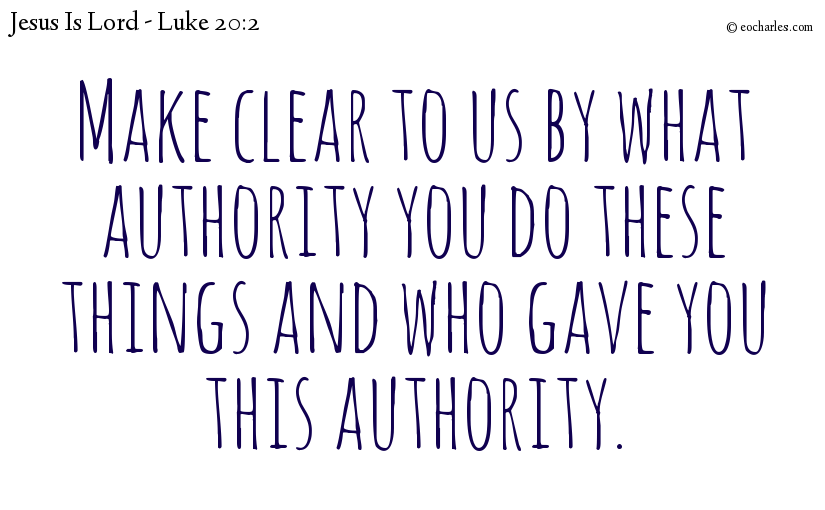 By what authority you do these things and who gave you this authority?
