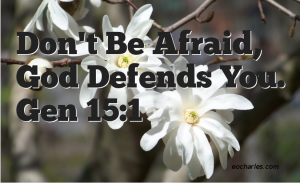 God said, don't be afraid. I will defend you.