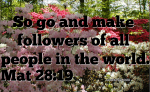 Make All People Of The World Followers Of Jesus