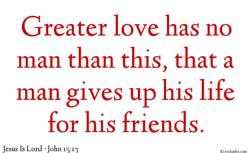 No Greater Love, Than To Give Up Your Life For Your Friends