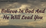 Believe In God And He Will Lead You