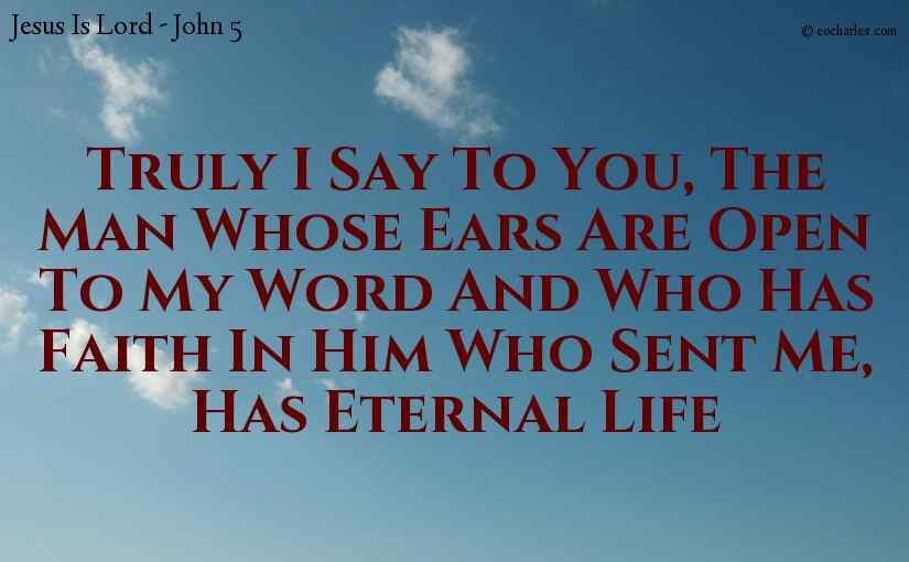 The man who listens to my word and has faith, has eternal life.