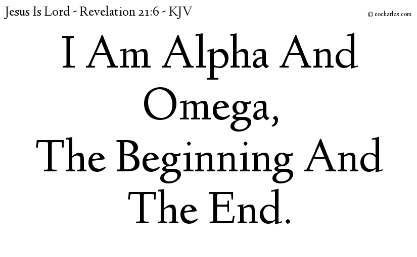I am Alpha and Omega, the beginning and the end.
