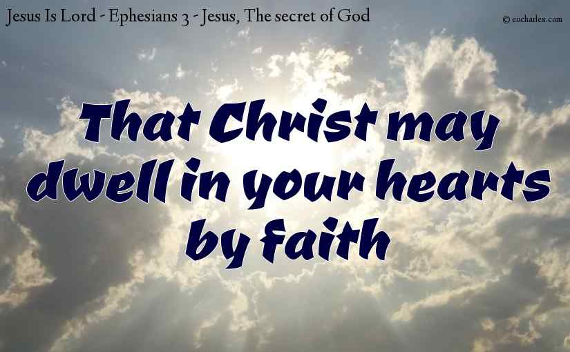 That Christ may dwell in your hearts by faith