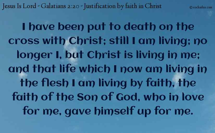 I have been put to death on the cross with Christ; still I am living; no longer I, but Christ is living in me; and that life which I now am living in the flesh I am living by faith, the faith of the Son of God, who in love for me, gave himself up for me.