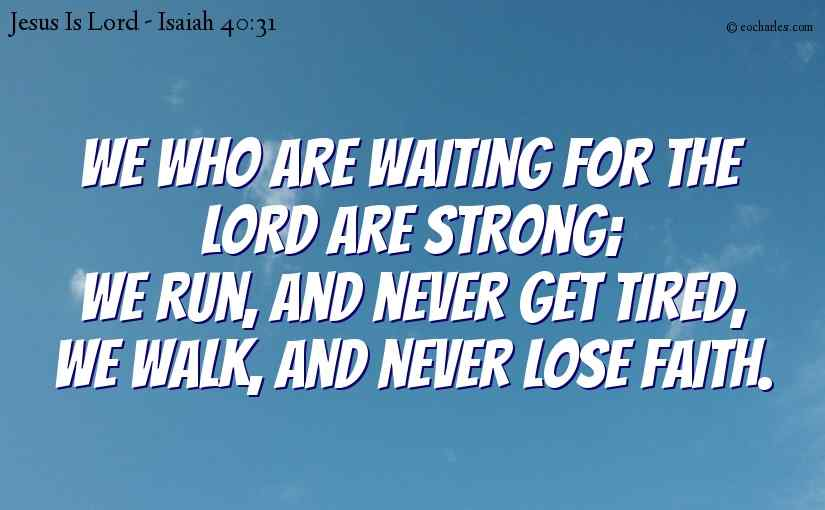 Those who are waiting for the Lord.