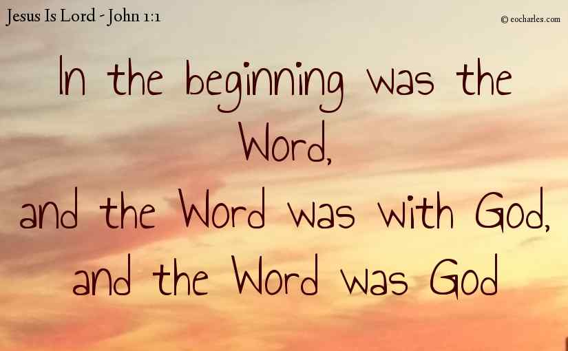 John 1:1 – In The Beginning, The Word Was God