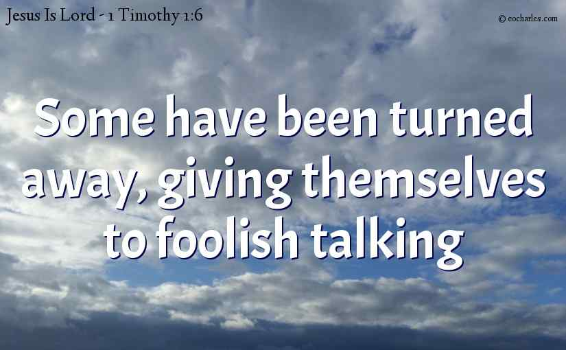 Some have been turned away, giving themselves to foolish talking