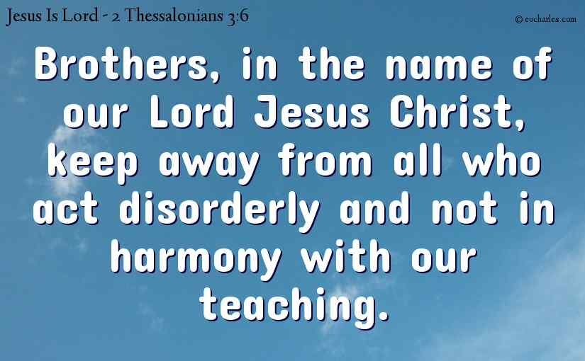 Keep in the teaching of our Lord Jesus Christ.
