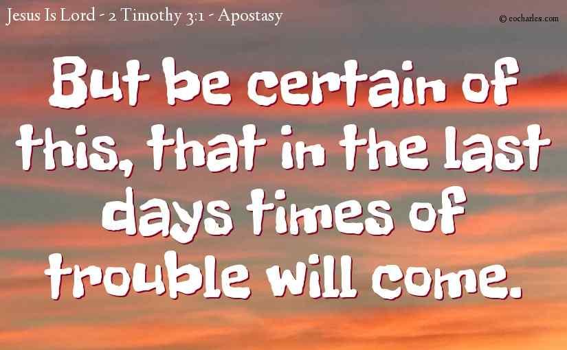 2 Timothy 3 – Apostasy, Times Of Trouble.